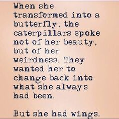 When she transformed into a butterfly, the caterpillars spoke not of her beauty, but of her weirdness.